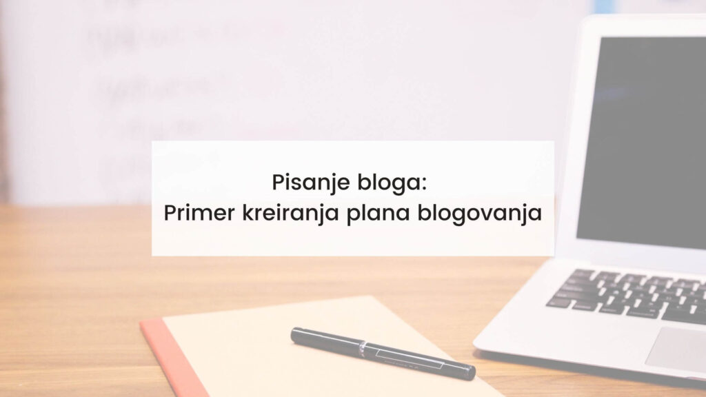 Pisanje bloga primer kreiranja plana blogovanja
